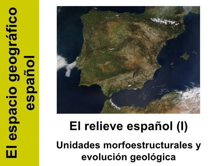El relieve español (I) Unidades morfoestructurales y evolución geológica El espacio geográfico español