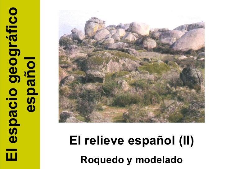 El relieve español (II) Roquedo y modelado El espacio geográfico español
