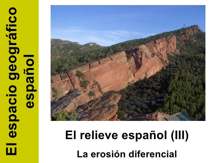 El relieve español (III) La erosión diferencial El espacio geográfico español
