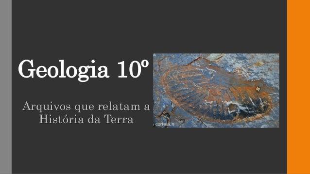 Geologia 10º Arquivos que relatam a História da Terra