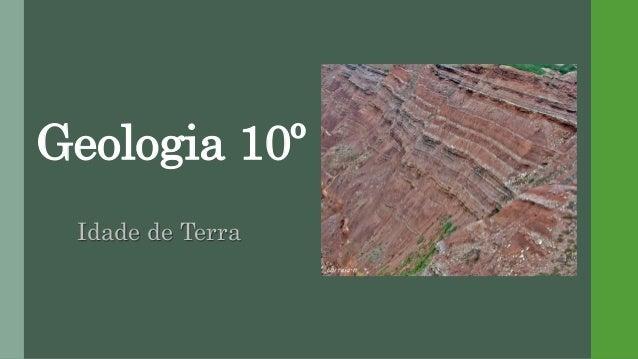 Geologia 10º Idade de Terra