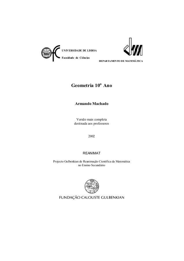 UNIVERSIDADE DE LISBOA  I  Faculdade de Ciências DEPARTAMENTO DE MATEMÁTICA  Geometria 10o Ano  Armando Machado  Versão ma...