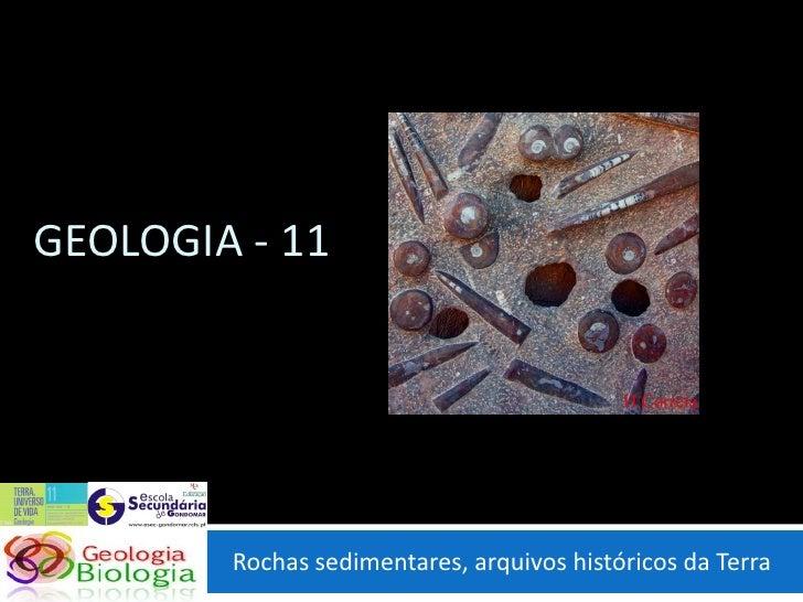 GEOLOGIA - 11             Rochas sedimentares, arquivos históricos da Terra