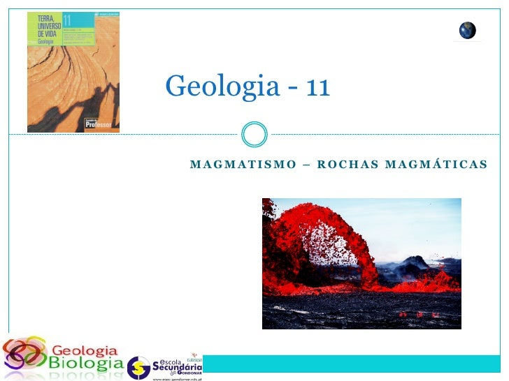 Geologia - 11   MAGMATISMO – ROCHAS MAGMÁTICAS