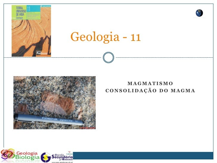 Geologia - 11              MAGMATISMO       CONSOLIDAÇÃO DO MAGMA