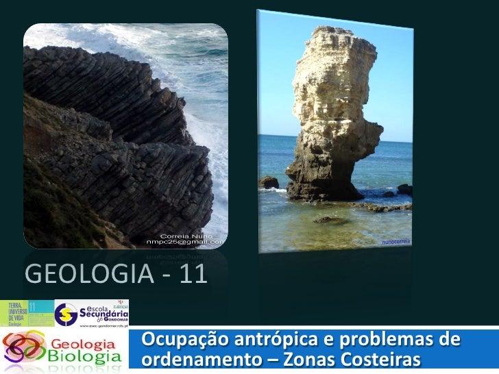 GEOLOGIA - 11          Ocupação antrópica e problemas de         ordenamento – Zonas Costeiras