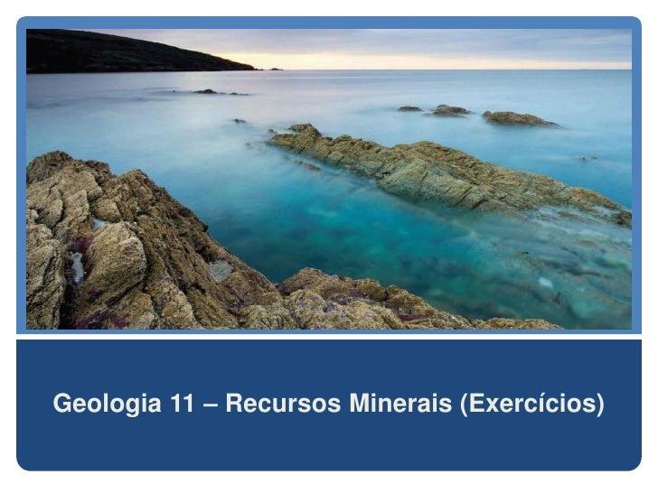 Geologia 11 – Recursos Minerais (Exercícios)