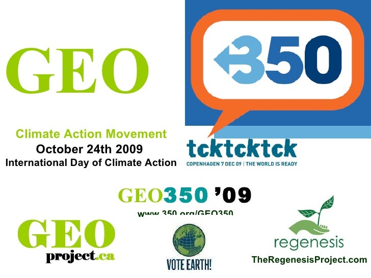 GEO 350   '09 www.350.org/GEO350 TheRegenesisProject.com GEO Climate Action Movement October 24th 2009  International Da...