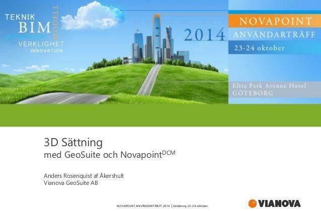 3D Sättning med GeoSuite och NovapointDCM Anders Rosenquist af Åkershult Vianova GeoSuite AB NOVAPOINT ANVÄNDARTRÄFF 2014 ...