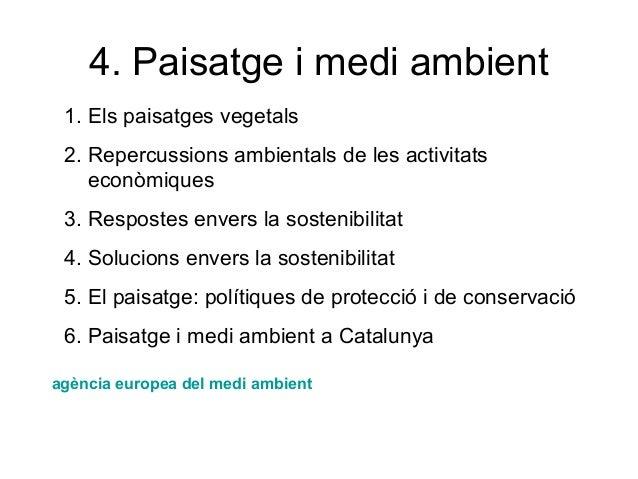 4. Paisatge i medi ambient 1. Els paisatges vegetals 2. Repercussions ambientals de les activitats econòmiques 3. Resposte...