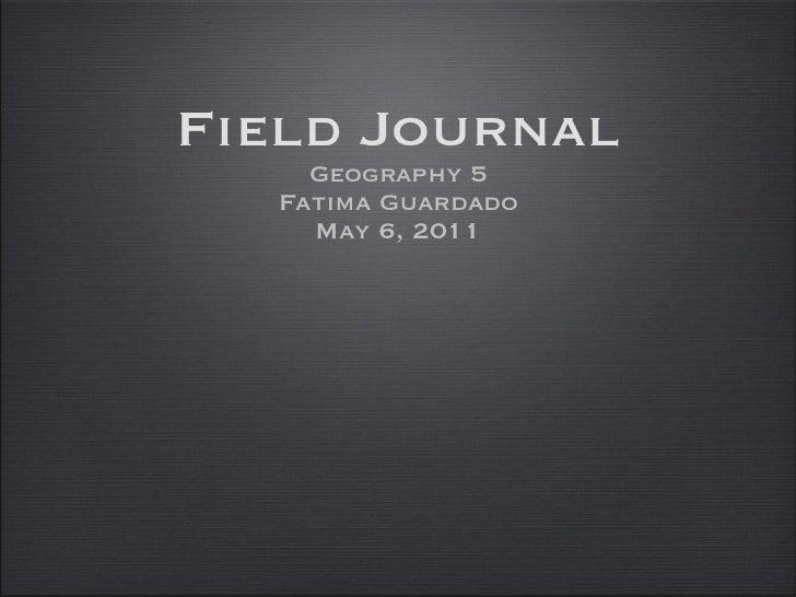 Field Journal Geography 5 Fatima Guardado May 6, 2011
