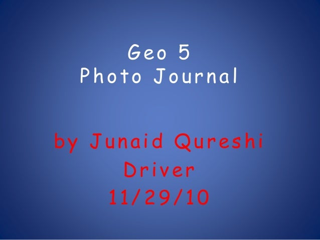 Geo 5 Photo Journal by Junaid Qureshi Driver 11/29/10