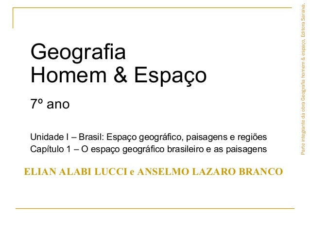 Geografia Homem & Espaço 7º ano Unidade I – Brasil: Espaço geográfico, paisagens e regiões Capítulo 1 – O espaço geográfic...