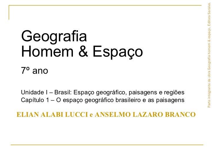 <ul><li>Geografia  Homem & Espaço   7º ano </li></ul><ul><li>Unidade I – Brasil: Espaço geográfico, paisagens e regiões </...