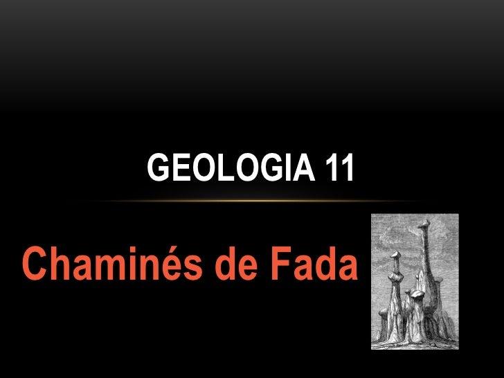 GEOLOGIA 11Chaminés de Fada