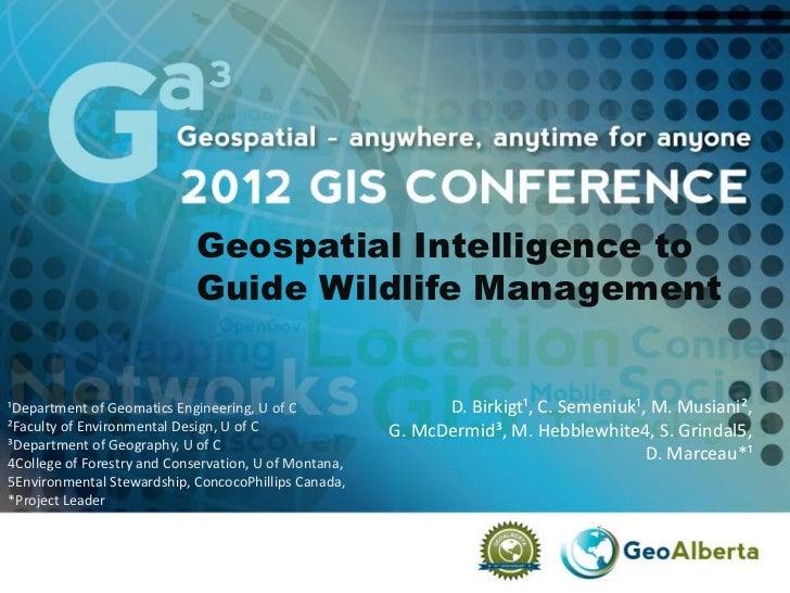 Geospatial Intelligence to                            Guide Wildlife Management¹Department of Geomatics Engineering, U of ...