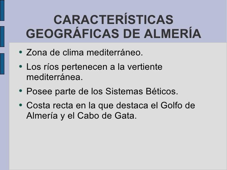 CARACTERÍSTICAS GEOGRÁFICAS DE ALMERÍA <ul><li>Zona de clima mediterráneo. </li></ul><ul><li>Los ríos pertenecen a la vert...