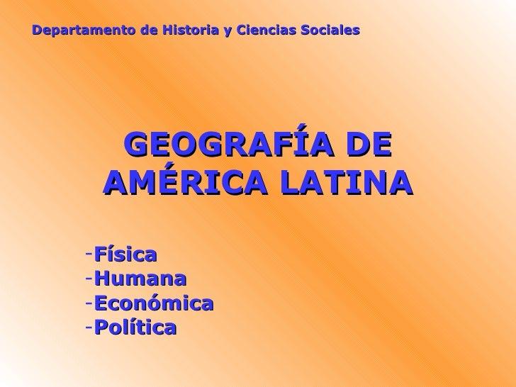 GEOGRAFÍA DE AMÉRICA LATINA <ul><li>Física </li></ul><ul><li>Humana </li></ul><ul><li>Económica </li></ul><ul><li>Política...