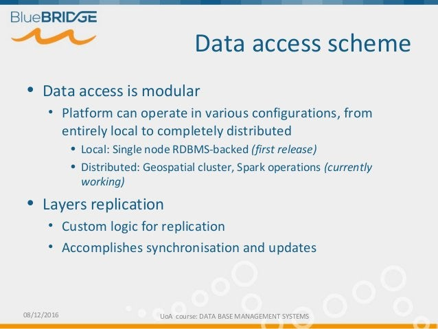 Data access scheme • Data access is modular • Platform can operate in various configurations, from entirely local to compl...