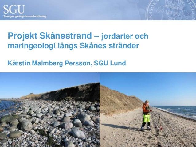 Projekt Skånestrand – jordarter ochmaringeologi längs Skånes stränderKärstin Malmberg Persson, SGU Lund