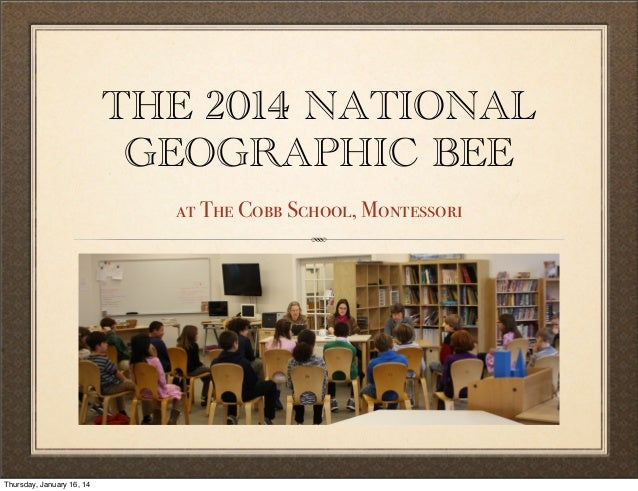 THE 2014 NATIONAL GEOGRAPHIC BEE at The Cobb School, Montessori  Thursday, January 16, 14