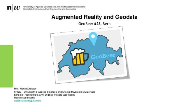 Augmented Reality and Geodata Prof. Martin Christen FHNW – University of Applied Sciences and Arts Northwestern Switzerlan...