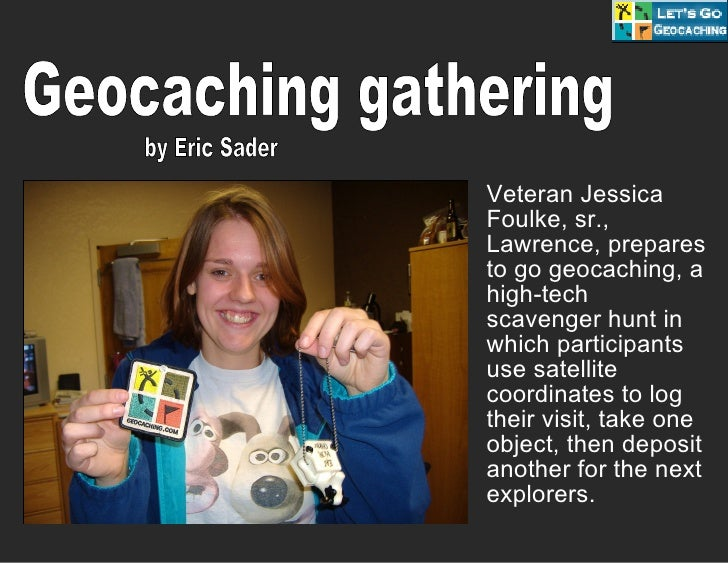 Veteran Jessica Foulke, sr., Lawrence, prepares to go geocaching, a high-tech scavenger hunt in which participants use sat...