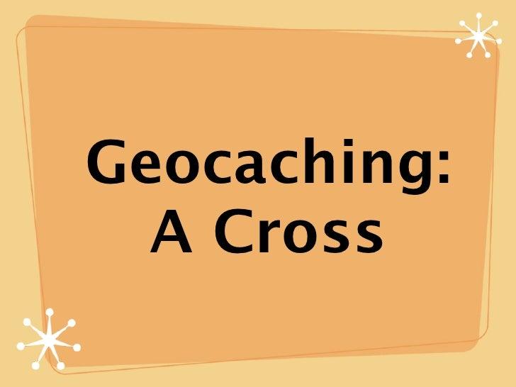 Geocaching:   A Cross