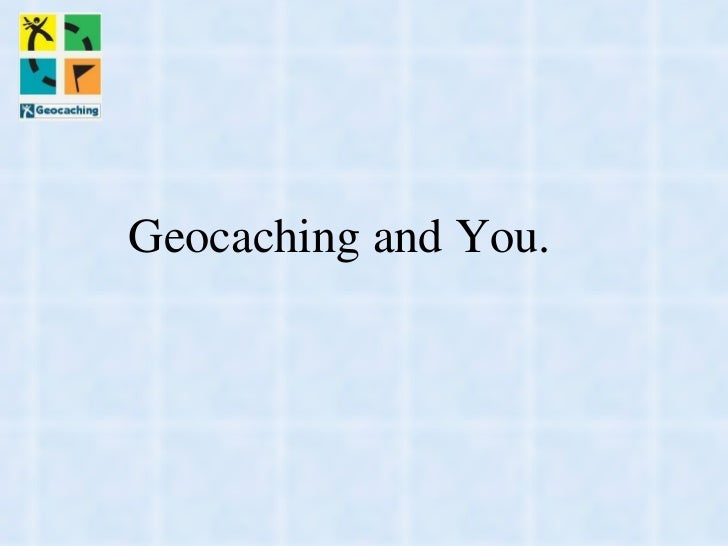 Geocaching and You.