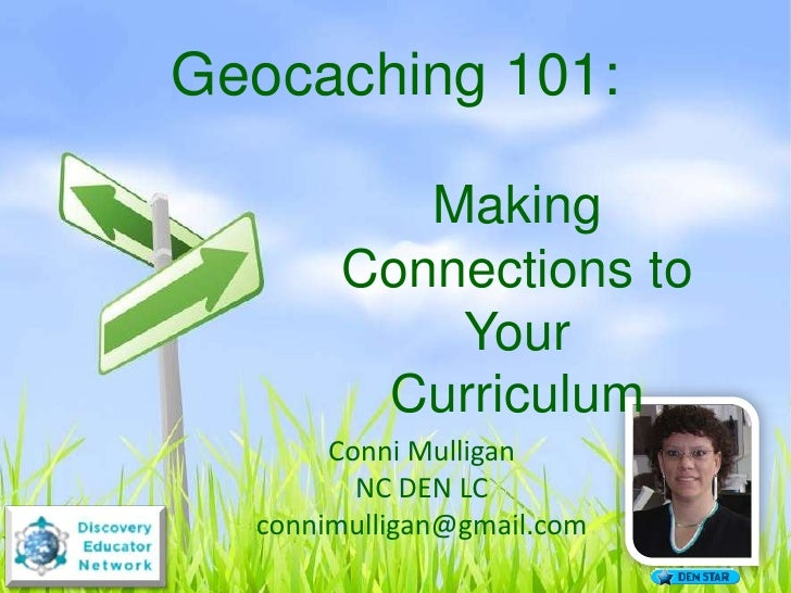 Geocaching 101:            Making        Connections to            Your         Curriculum        Conni Mulligan          ...