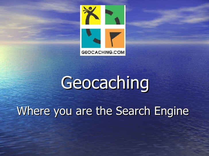 Geocaching Where you are the Search Engine