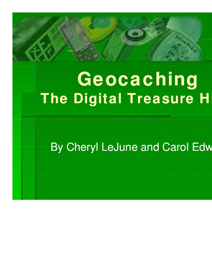 GeocachingThe Digital Treasure Hunt By Cheryl LeJune and Carol Edwards                                      1