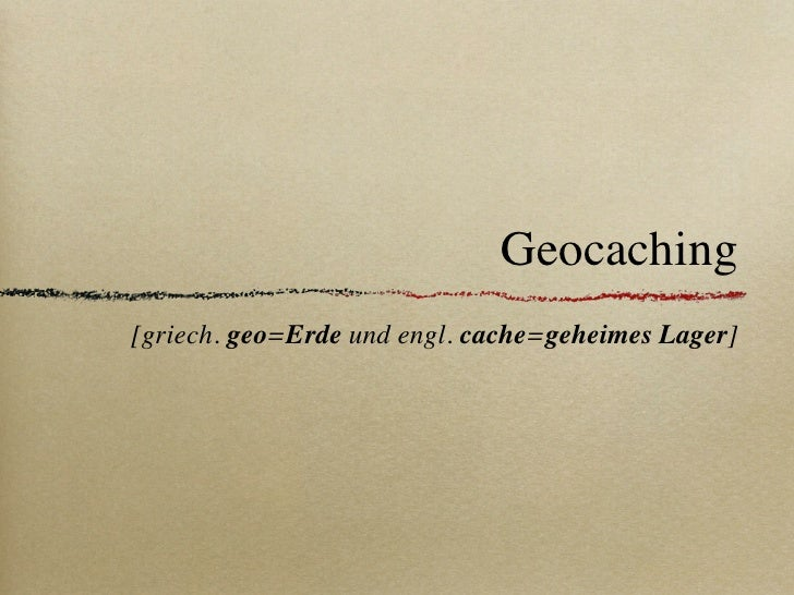 Geocaching[griech. geo=Erde und engl. cache=geheimes Lager]