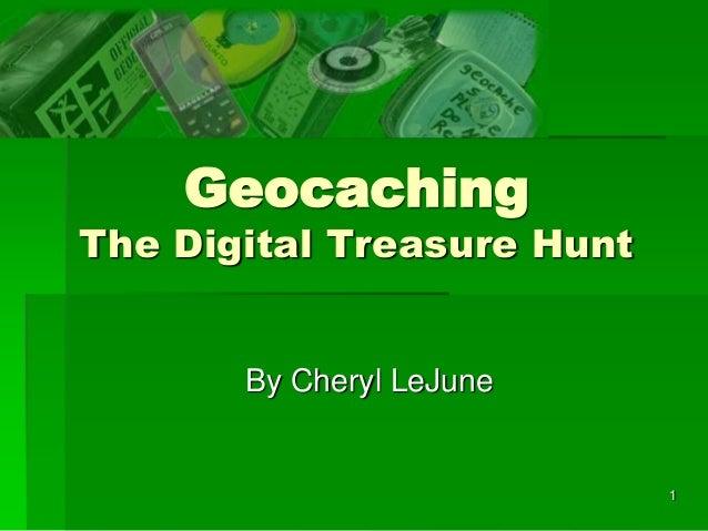 1 Geocaching The Digital Treasure Hunt By Cheryl LeJune