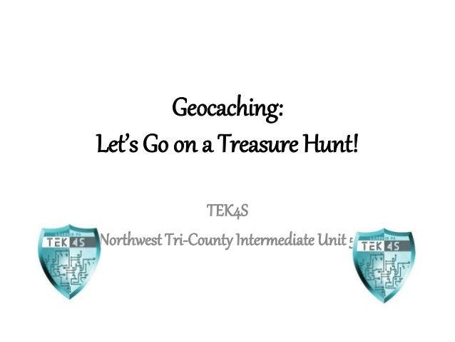 Geocaching: Let's Go on a Treasure Hunt! TEK4S Northwest Tri-CountyIntermediate Unit 5