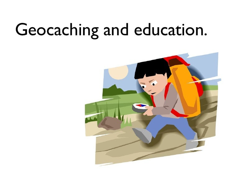 Geocaching and education.