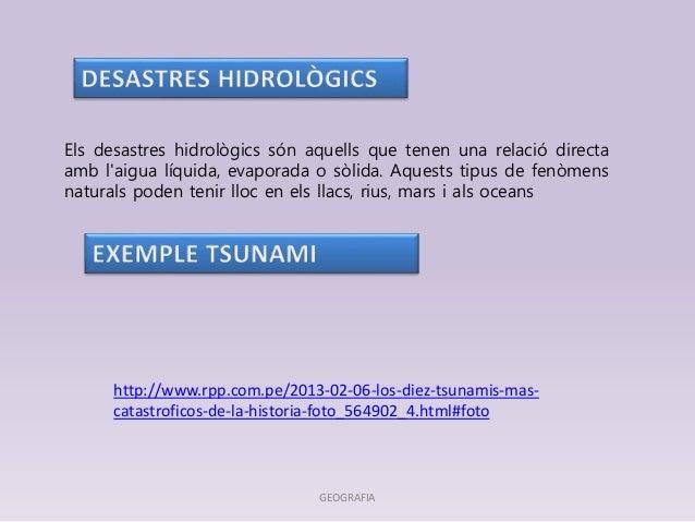 Els desastres hidrològics són aquells que tenen una relació directa  amb l'aigua líquida, evaporada o sòlida. Aquests tipu...