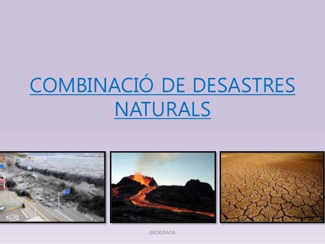 COMBINACIÓ DE DESASTRES  NATURALS  GEOGRAFIA