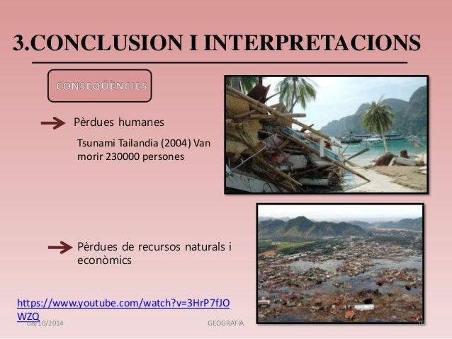 3.CONCLUSION I INTERPRETACIONS  Pèrdues humanes  Tsunami Tailandia (2004) Van  morir 230000 persones  Pèrdues de recursos ...