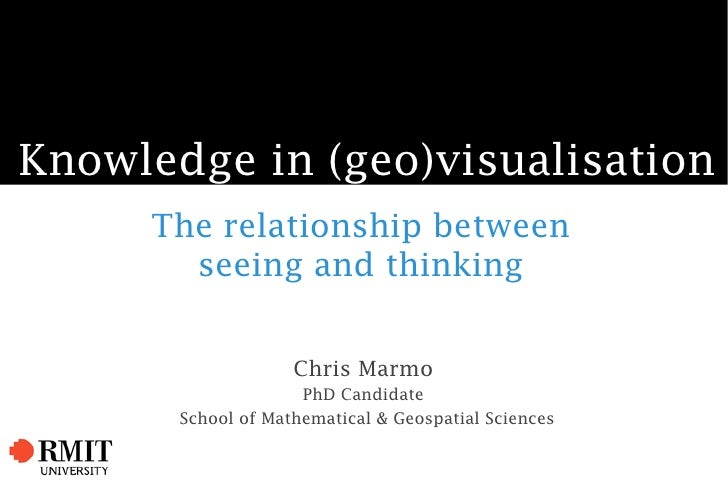 Knowledge in (geo)visualisation      The relationship between        seeing and thinking                       Chris Marmo...