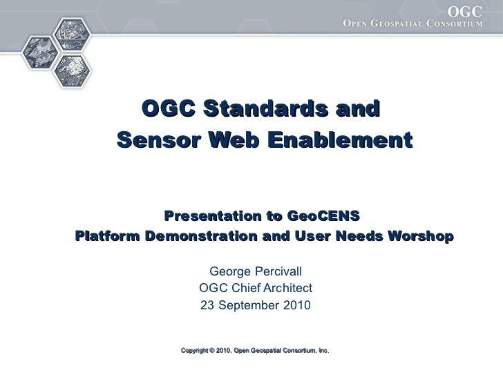 OGC Standards and  Sensor Web Enablement Presentation to GeoCENS  Platform Demonstration and User Needs Worshop George Per...