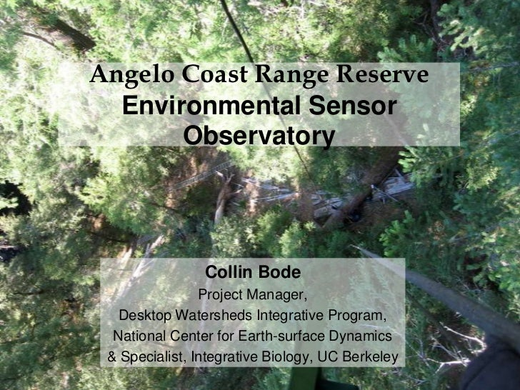 Angelo Coast Range ReserveEnvironmental Sensor Observatory<br />Collin Bode<br />Project Manager, <br />Desktop Watersheds...