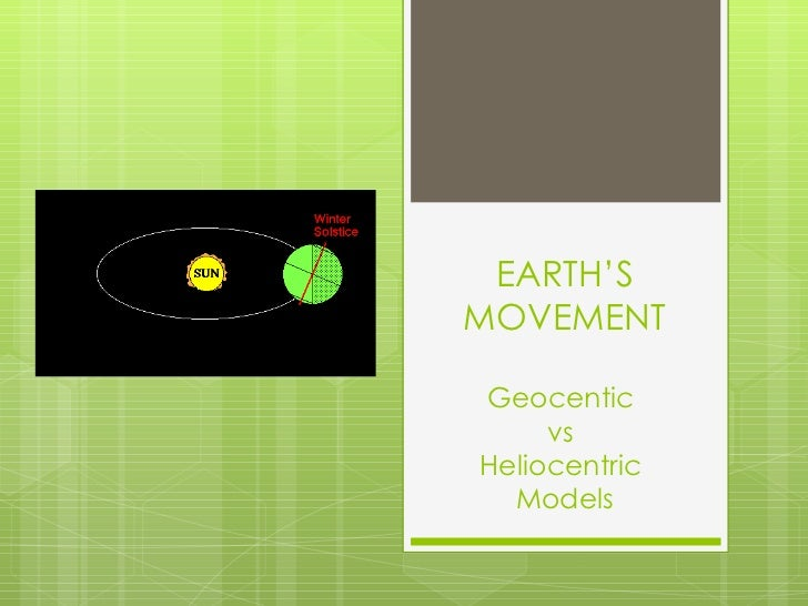EARTH'S MOVEMENT Geocentic  vs  Heliocentric  Models