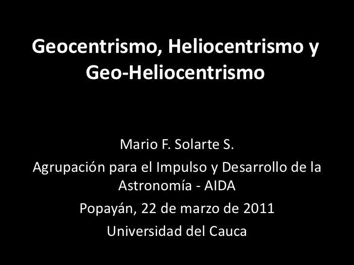 Geocentrismo, Heliocentrismo y Geo-Heliocentrismo<br />Mario F. Solarte S.<br />Agrupación para el Impulso y Desarrollo de...