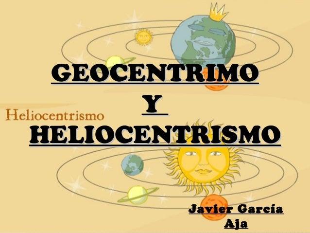 GEOCENTRIMO Y HELIOCENTRISMO Javier García Aja