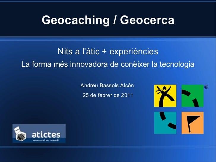 Geocaching / Geocerca          Nits a làtic + experiènciesLa forma més innovadora de conèixer la tecnologia               ...