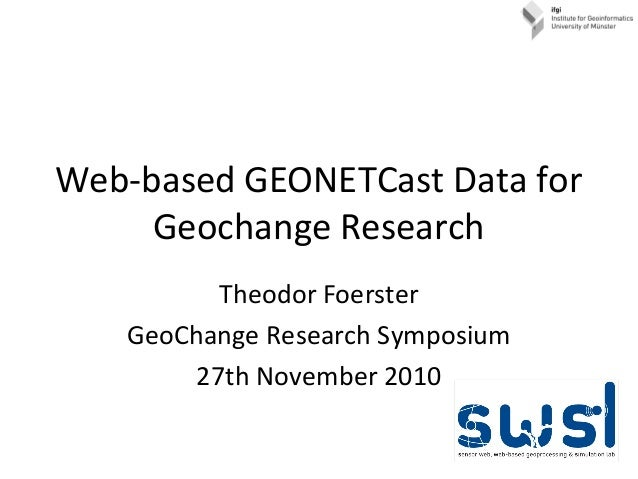 Web-based GEONETCast Data for Geochange Research Theodor Foerster GeoChange Research Symposium 27th November 2010