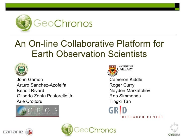 An On-line Collaborative Platform for Earth Observation Scientists John Gamon   Cameron Kiddle Arturo Sanchez-Azofeifa   R...