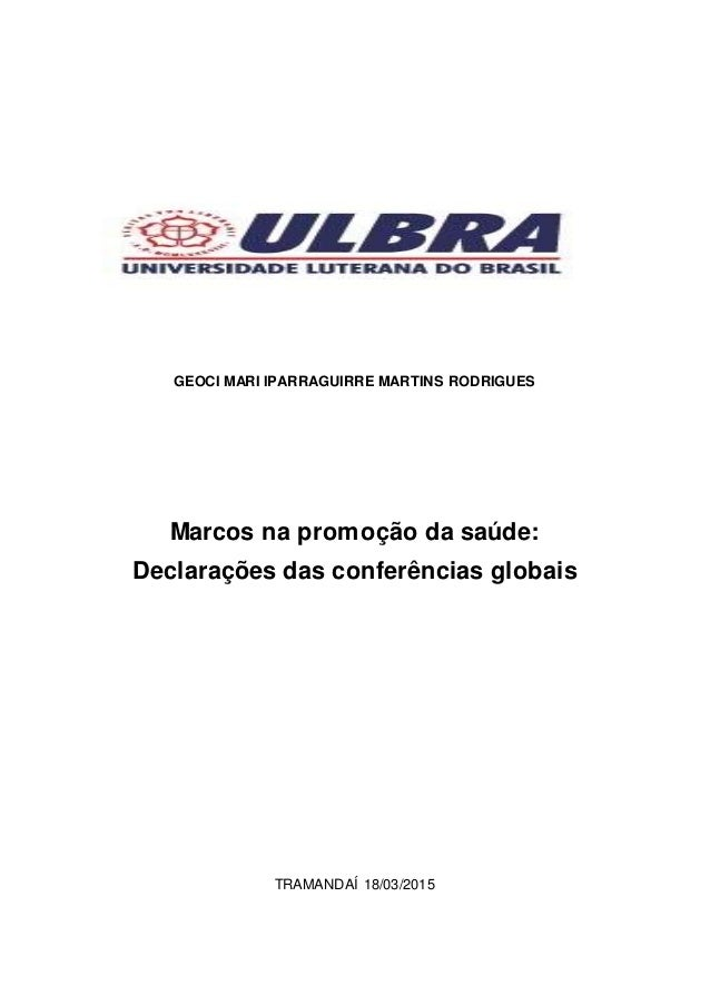 GEOCI MARI IPARRAGUIRRE MARTINS RODRIGUES Marcos na promoção da saúde: Declarações das conferências globais TRAMANDAÍ 18/0...
