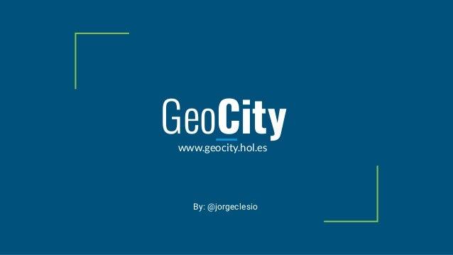 GeoCitywww.geocity.hol.es By: @jorgeclesio